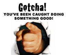 Gotcha - You've been Caught Doing Something Good